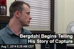 Bergdahl Begins Telling His Story of Capture