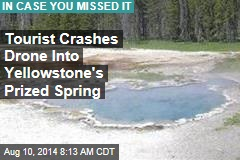 Tourist Crashes Drone Into Yellowstone's Prized Spring