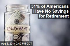 31% of Americans Have No Savings for Retirement
