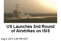 US Launches 2nd Round of Airstrikes on ISIS
