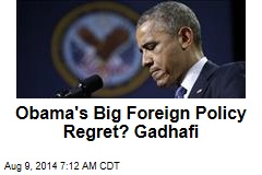 Obama's Big Foreign Policy Regret? Gadhafi