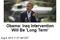 Obama: Iraq Intervention Will Be 'Long Term'