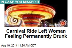 Carnival Ride Left Woman Feeling Permanently Drunk