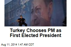 Turkey Chooses PM as First Elected President