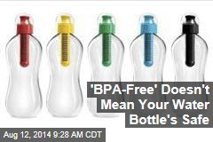 'BPA-Free' Doesn't Mean Your Water Bottle's Safe