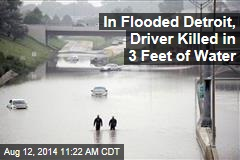 In Flooded Detroit, Driver Killed in 3 Feet of Water