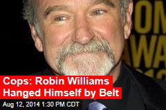 Cops: Robin Williams Hanged Himself by Belt