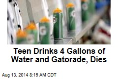 Teen Drinks 4 Gallons of Water and Gatorade, Dies
