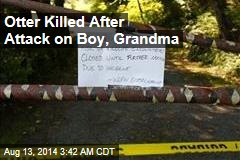 Otter Killed After Attack on Boy, Grandma