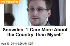 Snowden: 'I Care More About the Country Than Myself'