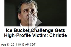 Ice Bucket Challenge Gets High-Profile Victim: Christie