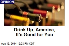 Drink Up, America, It's Good for You