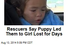 Rescuers Say Puppy Led Them to Girl Lost for Days