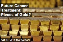 Future Cancer Treatment: Pieces of Gold?