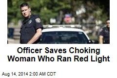 Officer Saves Choking Woman Who Ran Red Light