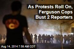 As Protests Roll On, Ferguson Cops Bust 2 Reporters