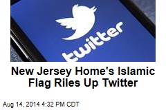 New Jersey Home's Islamic Flag Riles Up Twitter