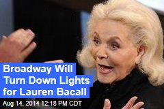 Broadway Will Turn Down Lights for Lauren Bacall