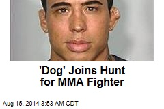 'Dog' Joins Hunt for MMA Fighter