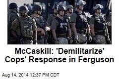 McCaskill: 'Demilitarize' Cops' Response in Ferguson