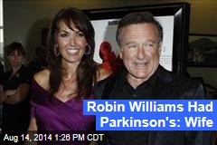 Robin Williams Had Parkinson's: Wife