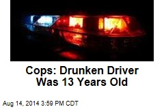 Cops: Drunken Driver Was 13 Years Old