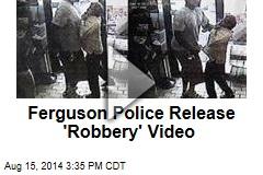 Ferguson Police Release 'Robbery' Video