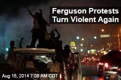 Ferguson Protests Turn Violent Again