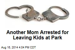 Another Mom Arrested for Leaving Kids at Park