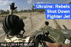 Ukraine: Rebels Shot Down Fighter Jet