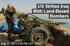 US Strikes Iraq With Land-Based Bombers