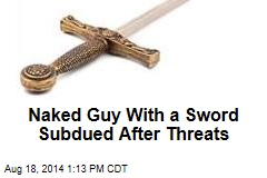 Naked Guy With a Sword Subdued After Threats