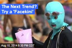 The Next Trend? Try a 'Facekini'