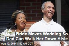 Bride Moves Wedding So Ailing Dad Give Her Away