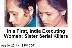 In a First, India Executing Women: Sister Serial Killers