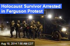 Holocaust Survivor Arrested During Ferguson Protest
