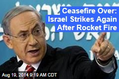 Ceasefire Over: Israel Strikes Again After Rocket Fire