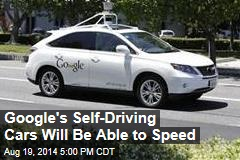 Google's Self-Driving Cars Will Be Able to Speed