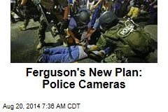 Ferguson's New Plan: Police Cameras