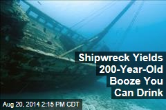 Shipwreck Yields 200-Year-Old Booze You Can Drink