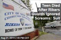 Teen Died After Rikers Guards Ignored Screams: Suit