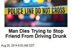 Man Dies Trying to Stop Friend From Driving Drunk