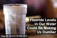 Fluoride Levels in Our Water Could Be Making Us Dumber