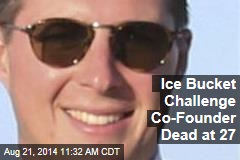 Ice Bucket Challenge Co-Founder Dead at 27