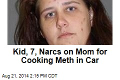 Kid, 7, Narcs on Mom for Cooking Meth in Car