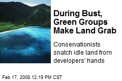 During Bust, Green Groups Make Land Grab