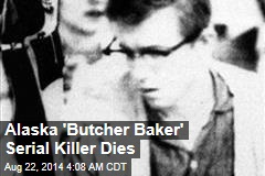 Alaska 'Butcher Baker' Serial Killer Dies