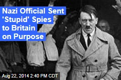 Nazis Sent 'Stupid' Spies to Britain on Purpose