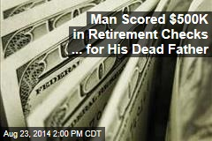Man Scored $500K in Retirement Checks ... for His Dead Father