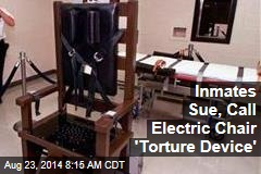 Inmates Sue, Call Electric Chair 'Torture Device'